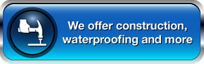 We offer construction, waterproofing and more